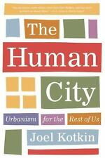 The Human City: Urbanism for the Rest of Us by Kotkin, Joel