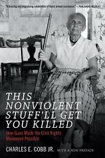 This Nonviolent Stuff'll Get You Killed : How Guns Made the Civil Rights...