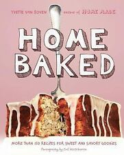 Home Baked : More Than 150 Recipes for Sweet and Savory Goodies by Yvette van...