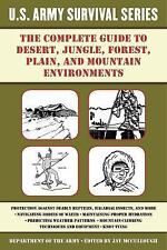 The Complete U.S. Army Survival Guide to Tropical, Desert, Cold Weather, Mountai