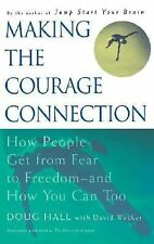 Making the Courage Connection: How People Get from Fear to Freedom and How You C