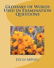 Glossary of Words Used in Examination Questions by Irvin Mpofu (2009, Paperback)