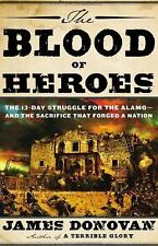 The Blood of Heroes: The 13-Day Struggle for the Alamo--and the Sacrifice That