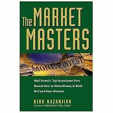 The Market Masters : Wall Street's Top Investment Pros Reveal How to Make...