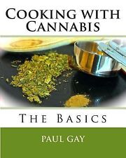 Cooking with Cannabis: Cooking with Cannabis : The Basics by Paul Gay (2014,...