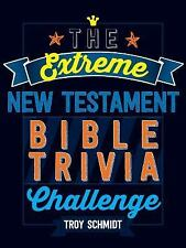 The Extreme New Testament Bible Trivia Challenge by Troy Schmidt 2016 Paperback