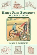 HANDY FARM EQUIPMENT AND HOW TO USE IT (9781 - HARRY C. RAMSOWER (PAPERBACK) NEW