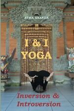 I and I Yoga: Inversion and Introversion by Atma Ananda (2011, Paperback)