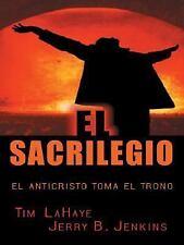 El Sacrilegio : El Anticristo Toma el Trono by Jerry B. Jenkins and Tim...