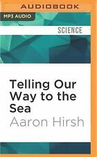 Telling Our Way to the Sea : A Voyage of Discovery in the Sea of Cortez by...