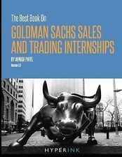 The Best Book on Goldman Sachs Sales and Trading Internships by Avnish Patel...