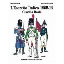 L'esercito italico 1805-14. Guardia reale -ALBERTELLI 2005-NUOVO