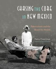 Chasing the Cure on New Mexico : Tuberculosis and the Quest for Health by...