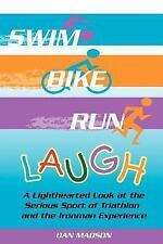 Swim, Bike, Run, Laugh! : A Lighthearted Look at the Serious Sport of...