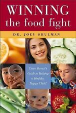 Winning the Food Fight : Every Parent's Guide to Raising a Healthy, Happy...