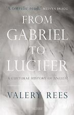From Gabriel to Lucifer : A Cultural History of Angels by Valery Rees (2015,...