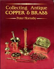 Hornsby, Peter COLLECTING ANTIQUE COPPER AND BRASS Hardback BOOK