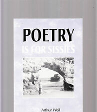 POETRY IS FOR SISSIES-ARTHURE WEIL-1ST ED 2000-SIGNED WITH CARTOON BY AUTHOR FN