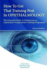 How to Get That Training Post in Ophthalmology : The Essential Guide to...