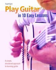 Play Guitar in 10 Easy Lessons: A Simple, Structured Approach to Learning Guitar