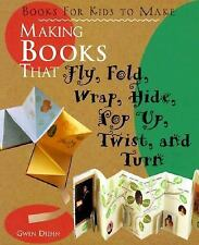 Making Books That Fly, Fold, Wrap, Hide, Pop Up, Twist, And Turn: Books for Kids