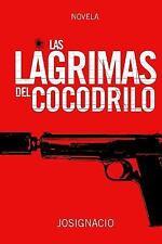 Las lágrimas Del Cocodrilo by Josignacio (2013, Paperback)