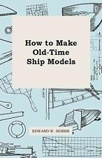 How to Make Old-Time Ship Models by Edward W. Hobbs (2010, Paperback)