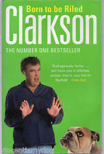 Born to be Riled: The Collected Writings of Jeremy Clarkson paperback 2006