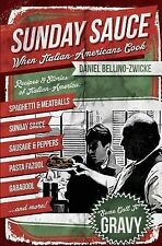 Sunday Sauce : When Italian-Americans Cook by Daniel Bellino-Zwicke (2013,...