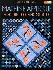 Machine Applique for the Terrified Quilter by Sharon Pederson (2008, Paperback)