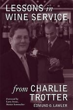 Lessons in Wine Service (Lessons from Charlie Trotter) by Lawler, Edmund O., La