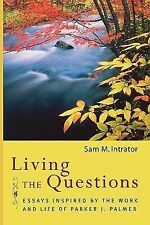 Living the Questions : Essays Inspired by the Work and Life of Parker J....