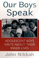 Our Boys Speak: Adolescent Boys Write about Their Inner Lives Nikkah, John Pape