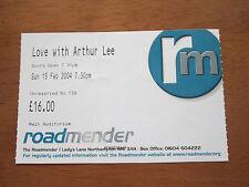 ARTHUR LEE LOVE - ROADMENDER NORTHAMPTON UK 15.2.2004 USED CONCERT TICKET