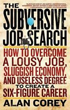 The Subversive Job Search: How to Overcome a Lousy Job, Sluggish Econo-ExLibrary