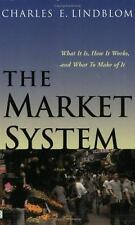 The Market System: What It Is, How It Works, and What to Make of It by Lindblom