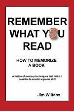 Remember What You Read : How to Memorize a Book by Jim Wiltens (2015, Paperback)