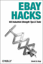eBay Hacks: 100 Industrial Strength Tips and Tools by David A. Karp...