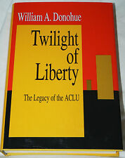 The Twilight of Liberty : The Legacy of the ACLU by William A. Donohue (1994 HC)