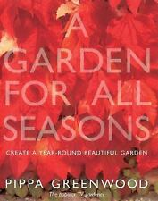 Garden for All Seasons : Create a Year-Round Beautiful Garden by Pippa Greenwood