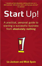Liz Jackson, Michael Spain Start Up!: How to Start a Successful Business from Ab