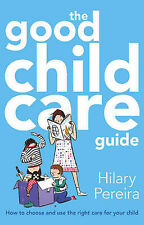 The Good Childcare Guide: How to Choose and Use the Right Care for Your Child,