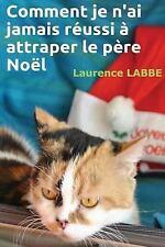 Comment Je N'ai Jamais Réussi à Attraper le Père Noël by Laurence Labbé...