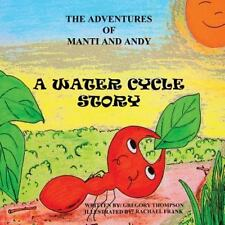 The Adventures of Manti and Andy: A Water Cycle Story by Gregory Thompson...