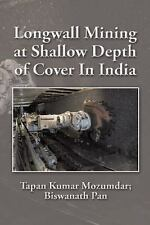 Longwall Mining at Shallow Depth of Cover in India by Tapan Kumar Mozumdar...