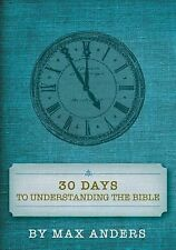 30 Days to Understanding the Bible by Max Anders (2011, Paperback)