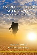 Astrolocality Astrology : A Guide to What It Is and How to Use It by Martin...