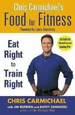 Food for Fitness : Eat Right to Train Right by Chris Carmichael (2004, Hardcover