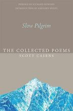 Paraclete Poetry Ser.: Slow Pilgrim : The Collected Poems of Scott Cairns by...