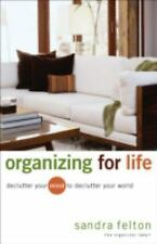 Organizing for Life: Declutter Your Mind to Declutter Your World Felton, Sandra